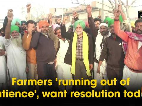 Farmers 'running out of patience', want resolution today