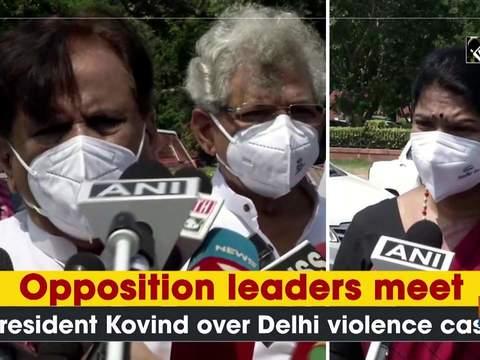 Opposition leaders meet President Kovind over Delhi violence case