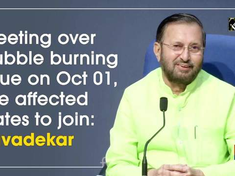 Meeting over stubble burning issue on Oct 01, five affected states to join: Javadekar