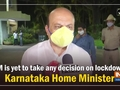 CM is yet to take any decision on lockdown: Karnataka Home Minister