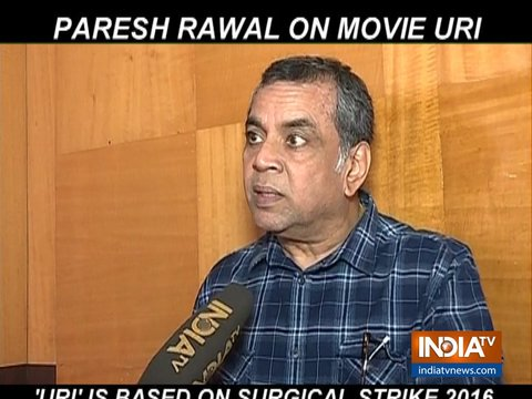 Paresh Rawal reveals interesting details about film Uri: The Surgical Strike