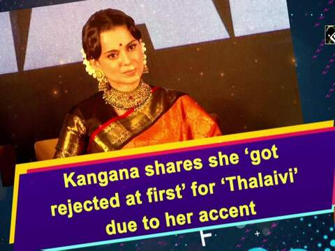 Kangana shares she 'got rejected at first' for 'Thalaivi' due to her accent