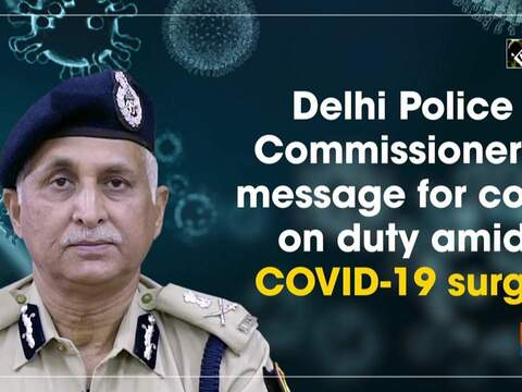 Delhi Police Commissioner's message for cops on duty amid COVID-19 surge