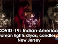 COVID-19: Indian-American woman lights diyas, candles in New Jersey