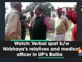 Watch: Verbal spat b/w Nirbhaya's relatives and medical officer in UP's Ballia