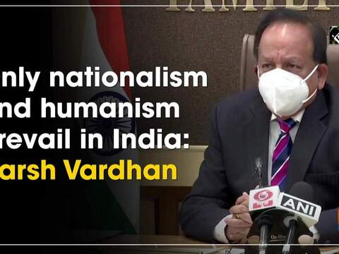 Only nationalism and humanism prevail in India: Harsh Vardhan