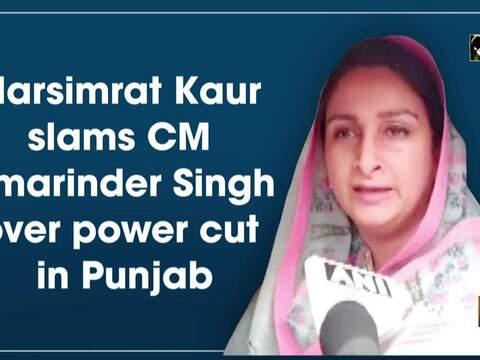 Harsimrat Kaur slams CM Amarinder Singh over power cut in Punjab