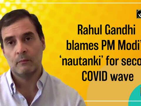 Rahul Gandhi blames PM Modi's 'nautanki' for second COVID wave
