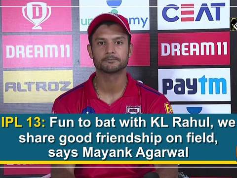 IPL 13: Fun to bat with KL Rahul, we share good friendship on field, says Mayank Agarwal