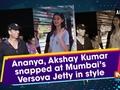 Ananya, Akshay Kumar snapped at Mumbai's Versova Jetty in style