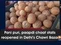 Pani puri, paapdi chaat stalls reopened in Delhi's Chawri Bazar