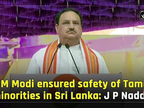 PM Modi ensured safety of Tamil minorities in Sri Lanka: J P Nadda