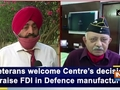 Veterans welcome Centre's decision to raise FDI in Defence manufacturing
