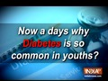 Know why diabetes in becoming so common in youth nowadays?