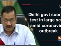 Delhi govt soon to test in large scale amid coronavirus outbreak