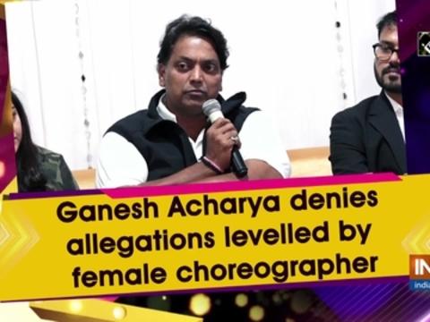 Ganesh Acharya denies allegations levelled by female choreographer