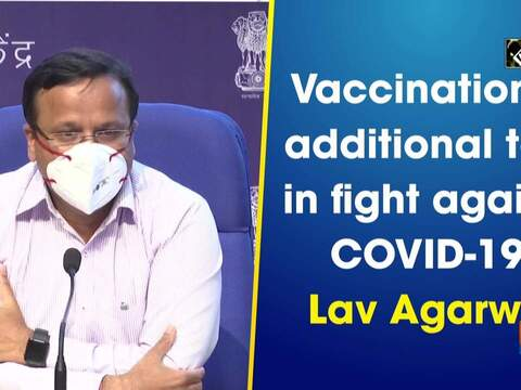Vaccination is additional tool in fight against COVID-19: Lav Agarwal