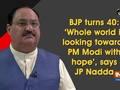 BJP turns 40: 'Whole world is looking towards PM Modi with hope', says JP Nadda
