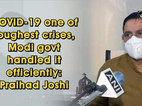 COVID-19 one of toughest crises, Modi govt handled it efficiently: Pralhad Joshi