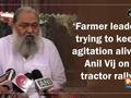 'Farmer leaders trying to keep agitation alive': Anil Vij on tractor rally