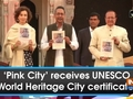 'Pink City' receives UNESCO World Heritage City certificate
