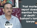 'Post mortem report doesn't mention time of death': Sushant's family lawyer