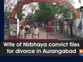 Wife of Nirbhaya convict files for divorce in Aurangabad