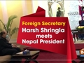 Foreign Secretary Harsh Shringla meets Nepal President