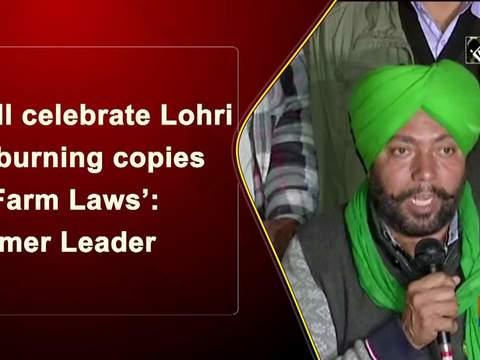 'Will celebrate Lohri by burning copies of Farm Laws': Farmer Leader