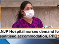 LNJP Hospital nurses demand for sanitised accommodation, PPEs