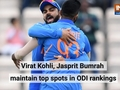 Virat Kohli, Jasprit Bumrah maintain top spots in ODI rankings