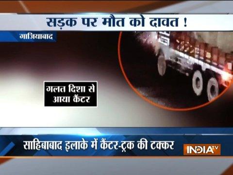 साहिबाबाद इलाके में कैंटर-ट्रक की टक्कर