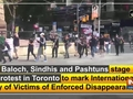 Baloch, Sindhis and Pashtuns stage protest in Toronto to mark International Day of Victims of Enforced Disappearances