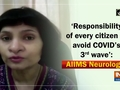 'Responsibility of every citizen to avoid COVID's 3rd wave': AIIMS Neurologist