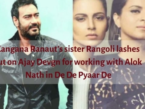 Kangana Ranaut's sister Rangoli lashes out on Ajay Devgn for working with Alok Nath in De De Pyaar De