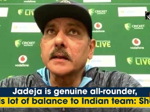 Jadeja is genuine all-rounder, lends lot of balance to Indian team: Ravi Shastri