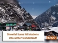 Snowfall turns hillstations into winter wonderland