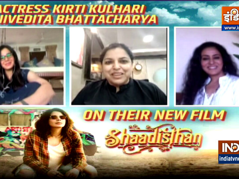 Actress Kirti Kulhari and Nivedita Bhattacharya talk about their new movie 'Shaadisthan'