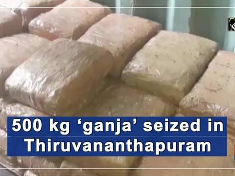 500 kg 'ganja' seized in Thiruvananthapuram