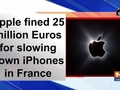 Apple fined 25 million Euros for slowing down iPhones in france