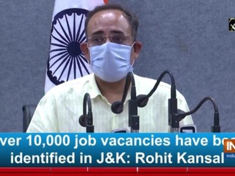 Over 10,000 job vacancies have been identified in JandK: Rohit Kansal