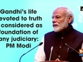 Gandhi's life devoted to truth is considered as foundation of any judiciary: PM Modi