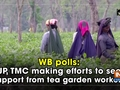 WB polls: BJP, TMC making efforts to seek support from tea garden workers