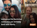 Aishwarya Rai Bachchan celebrates pre-birthday bash with family