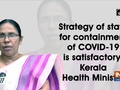 Strategy of state for containment of COVID-19 is satisfactory: Kerala Health Minister