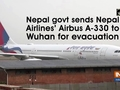 Nepal govt sends Nepal Airlines' Airbus A-330 to Wuhan for evacuation