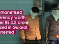 Demonetised currency worth over Rs 4.5 crore seized in Gujarat, 2 arrested