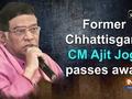 Former Chhattisgarh CM Ajit Jogi passes away