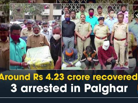 Around Rs 4.23 crore recovered, 3 arrested in Palghar