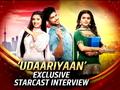 Serial Udaariyaan exclusive starcast interview